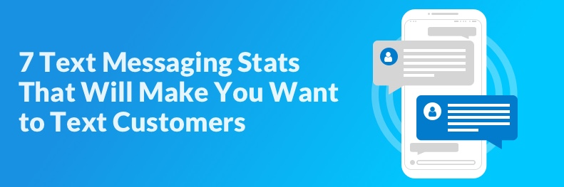 Text Messaging Statistics that will make you want to text your customers