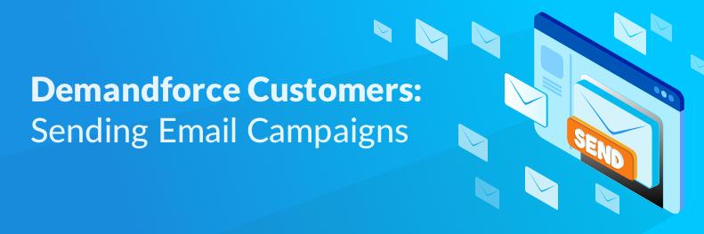 Demandforce Customers Sending Email Campaigns