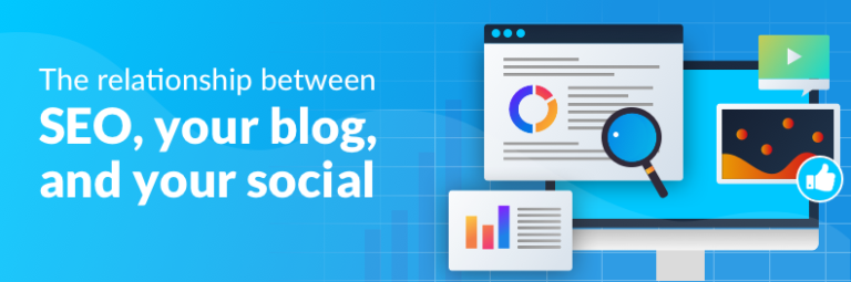 The relationship between SEO, your blog and your social media