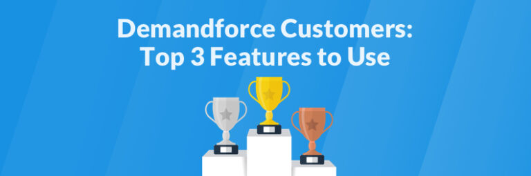 Demandforce Customers: Top 3 Features to Use